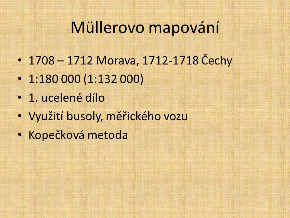 Müllerovo mapování 1708 – 1712 Morava, 1712-1718 Čechy 1:180 000 (1:132 000) 1.