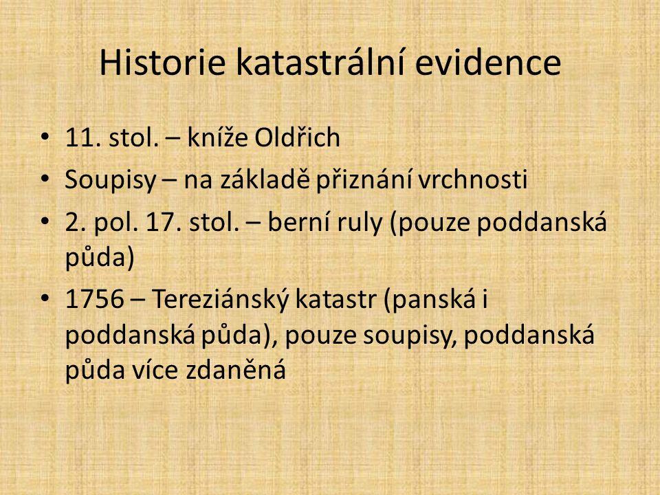 Historie katastrální evidence 11. stol. – kníže Oldřich Soupisy – na základě přiznání vrchnosti 2.