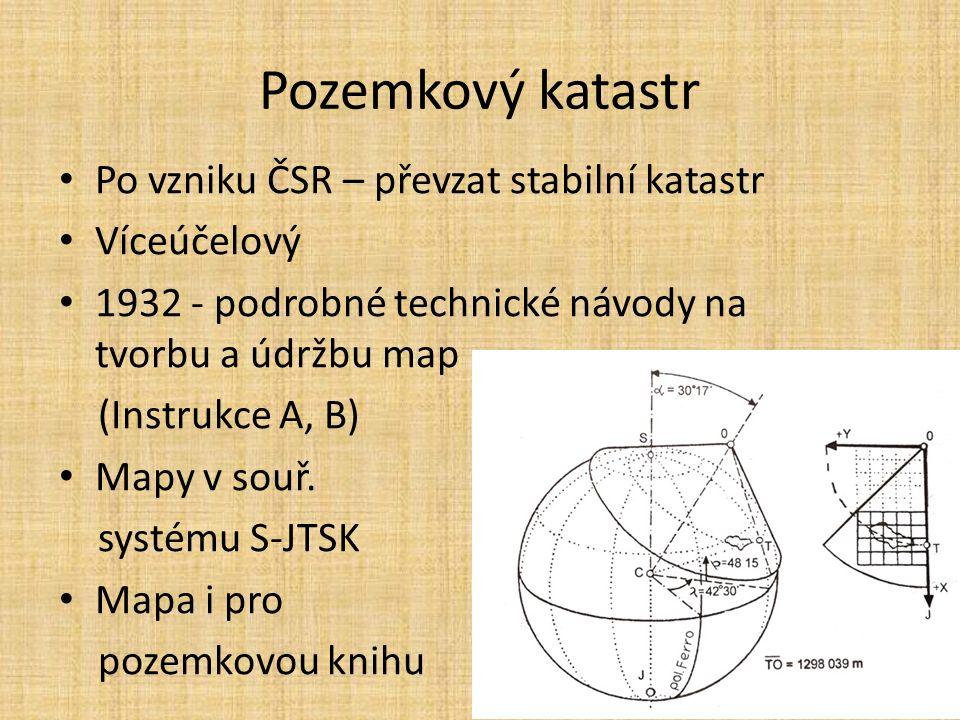 Pozemkový katastr Po vzniku ČSR – převzat stabilní katastr Víceúčelový 1932 - podrobné technické návody na tvorbu a údržbu map (Instrukce A, B) Mapy v souř.