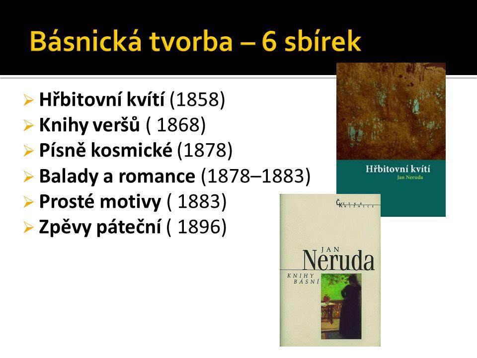  Hřbitovní kvítí (1858)  Knihy veršů ( 1868)  Písně kosmické (1878)  Balady a romance (1878–1883)  Prosté motivy ( 1883)  Zpěvy páteční ( 1896)