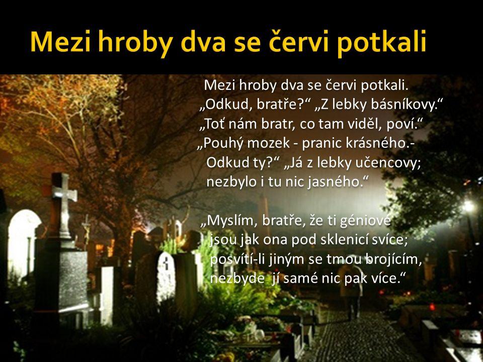 Mezi hroby dva se červi potkali.