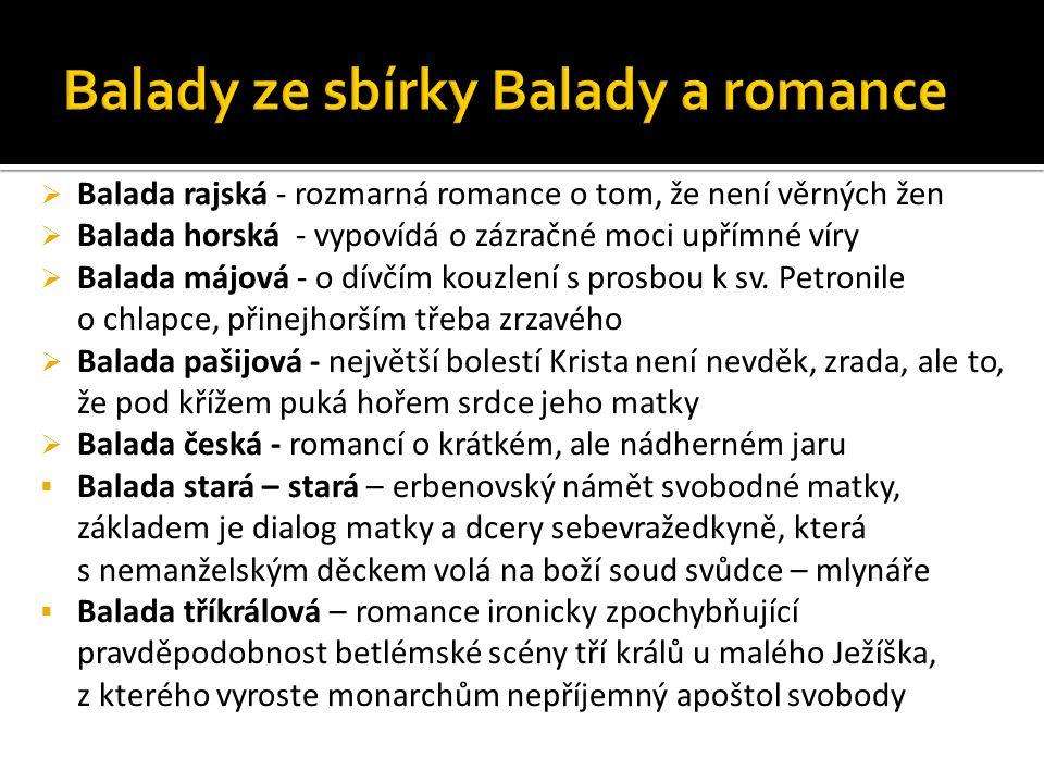  Balada rajská - rozmarná romance o tom, že není věrných žen  Balada horská - vypovídá o zázračné moci upřímné víry  Balada májová - o dívčím kouzlení s prosbou k sv.