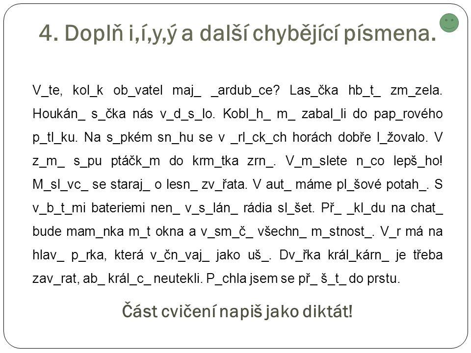 4. Doplň i,í,y,ý a další chybějící písmena. V_te, kol_k ob_vatel maj_ _ardub_ce.