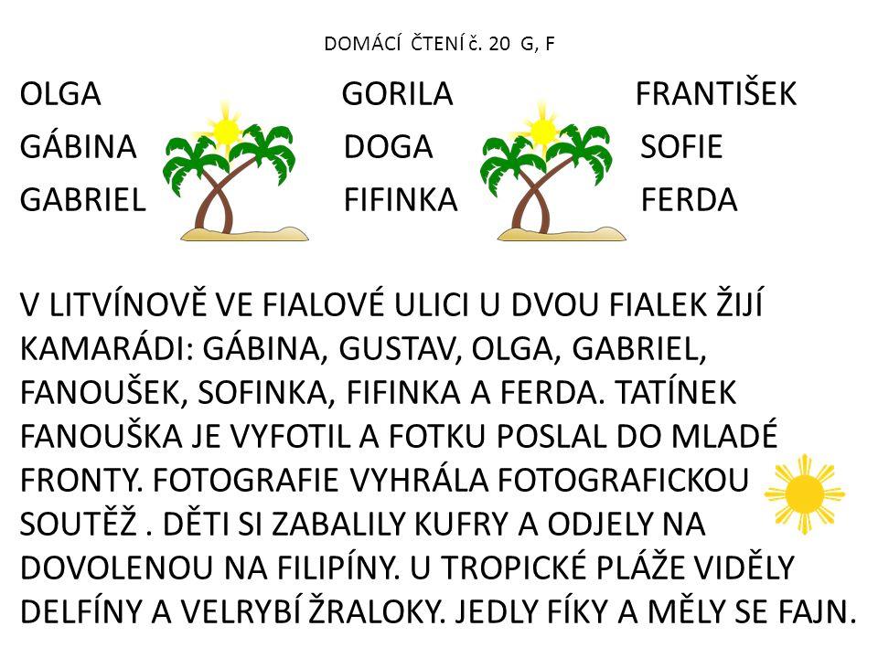 DOMÁCÍ ČTENÍ č. 20 G, F OLGA GORILA FRANTIŠEK GÁBINA DOGA SOFIE GABRIEL FIFINKA FERDA V LITVÍNOVĚ VE FIALOVÉ ULICI U DVOU FIALEK ŽIJÍ KAMARÁDI: GÁBINA