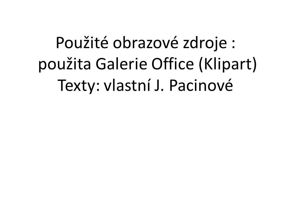 Použité obrazové zdroje : použita Galerie Office (Klipart) Texty: vlastní J. Pacinové