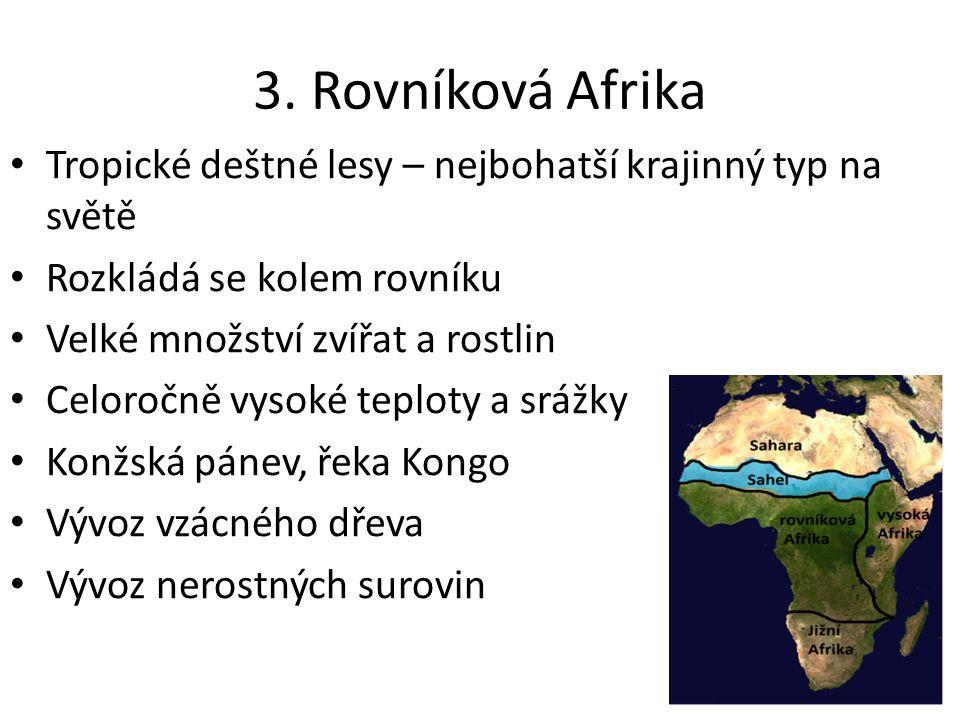 3. Rovníková Afrika Tropické deštné lesy – nejbohatší krajinný typ na světě Rozkládá se kolem rovníku Velké množství zvířat a rostlin Celoročně vysoké