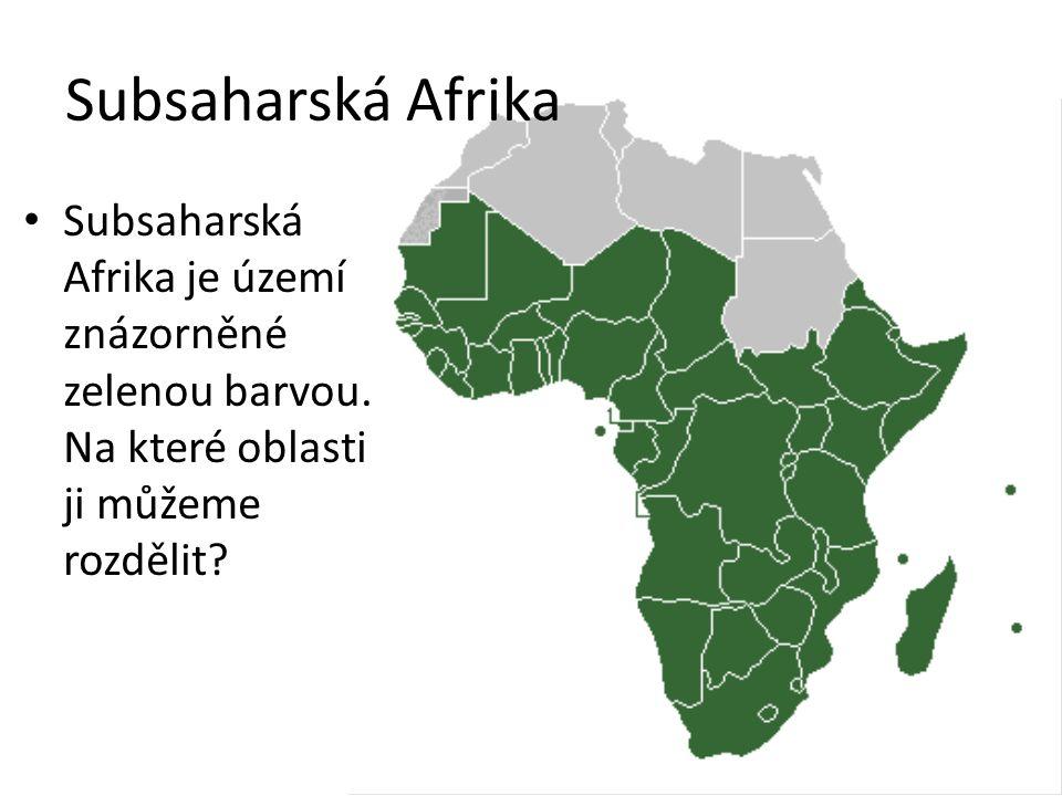Subsaharská Afrika Subsaharská Afrika je území znázorněné zelenou barvou.