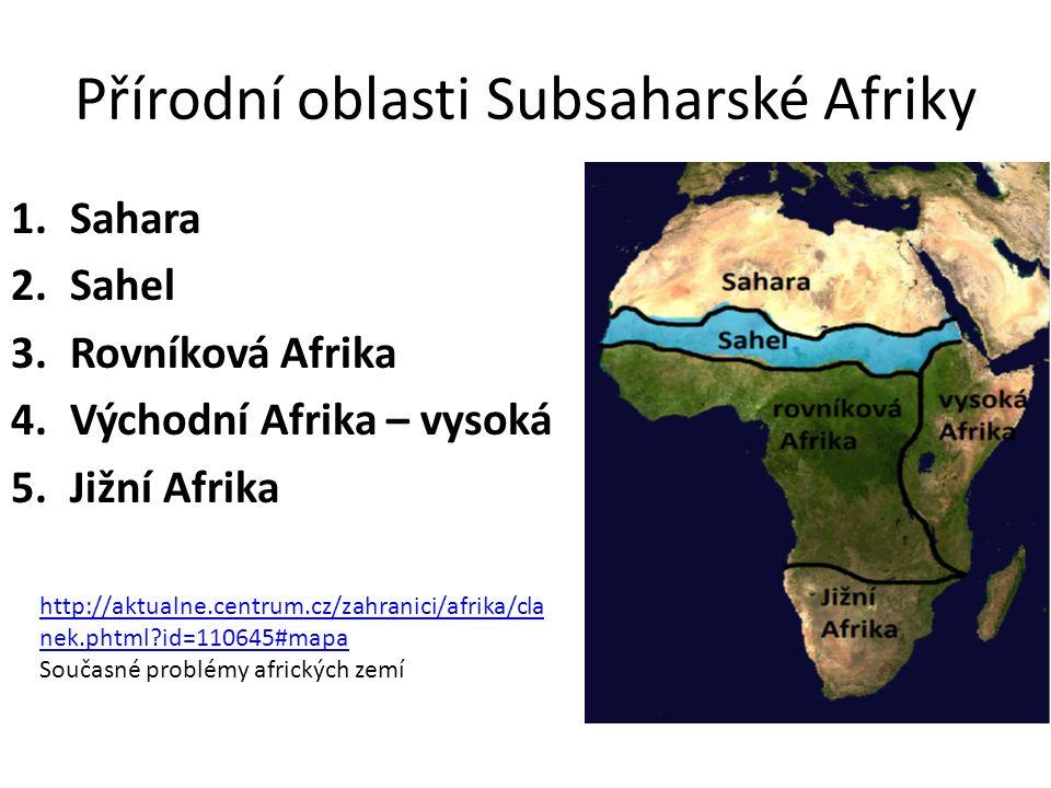 Přírodní oblasti Subsaharské Afriky 1.Sahara 2.Sahel 3.Rovníková Afrika 4.Východní Afrika – vysoká 5.Jižní Afrika http://aktualne.centrum.cz/zahranici/afrika/cla nek.phtml id=110645#mapa Současné problémy afrických zemí