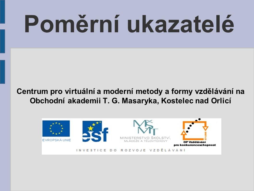 Poměrní ukazatelé Centrum pro virtuální a moderní metody a formy vzdělávání na Obchodní akademii T.
