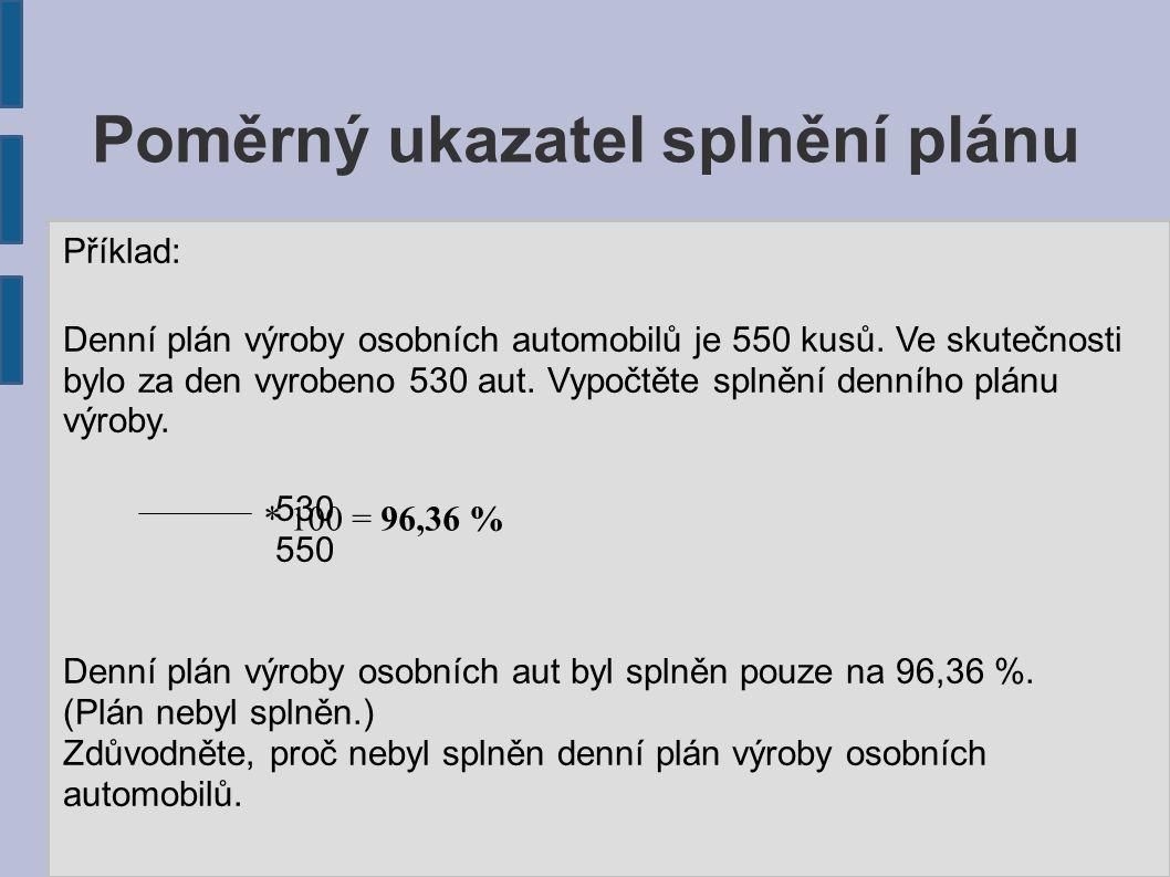 Poměrný ukazatel splnění plánu Příklad: Denní plán výroby osobních automobilů je 550 kusů.