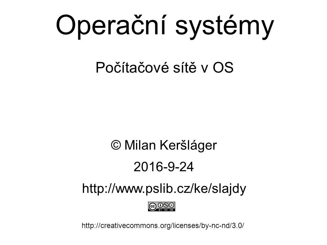 Operační systémy Počítačové sítě v OS © Milan Keršláger 24.9.2016 http://www.pslib.cz/ke/slajdy http://creativecommons.org/licenses/by-nc-nd/3.0/ Obsah: