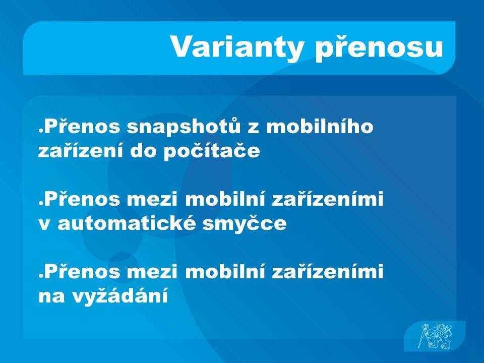 Varianty přenosu ● Přenos snapshotů z mobilního zařízení do počítače ● Přenos mezi mobilní zařízeními v automatické smyčce ● Přenos mezi mobilní zařízeními na vyžádání