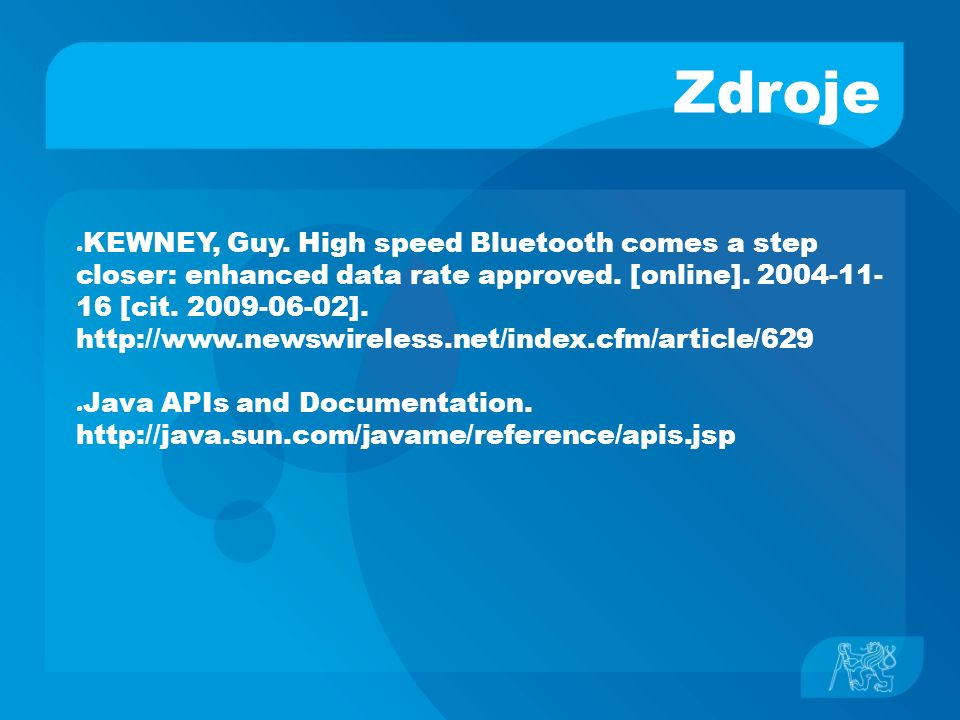 Zdroje ● KEWNEY, Guy. High speed Bluetooth comes a step closer: enhanced data rate approved.