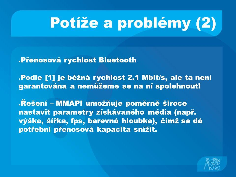 Potíže a problémy (2) ● Přenosová rychlost Bluetooth ● Podle [1] je běžná rychlost 2.1 Mbit/s, ale ta není garantována a nemůžeme se na ní spolehnout.