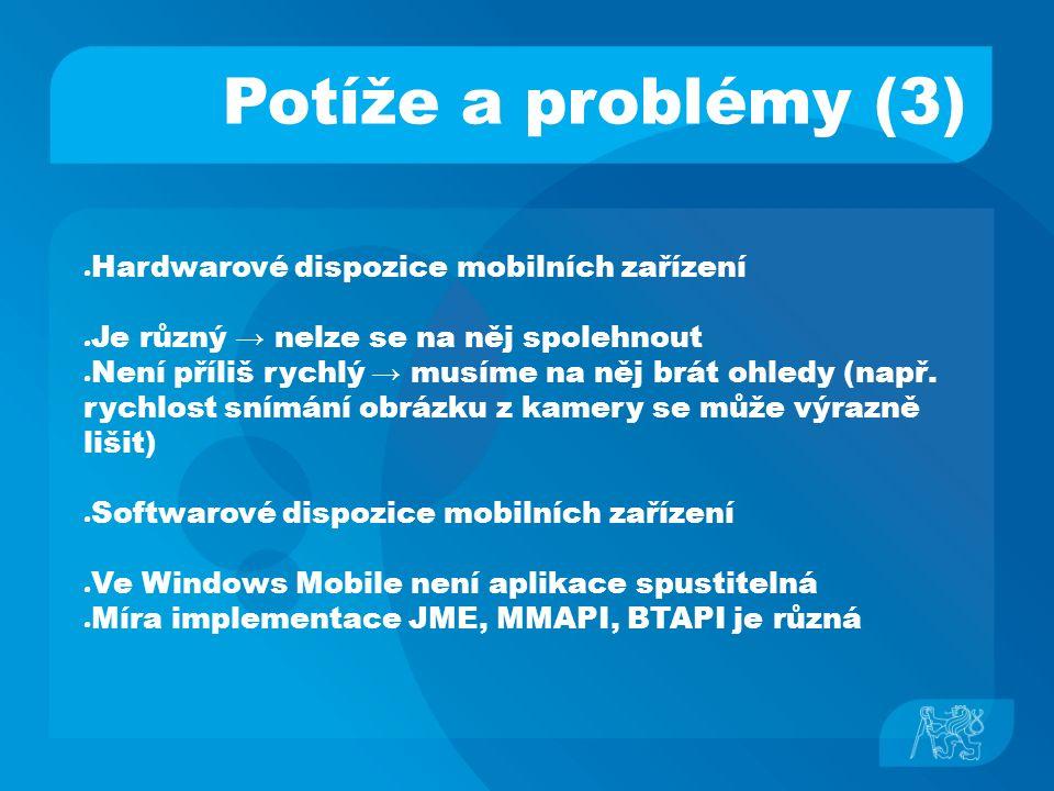 Potíže a problémy (3) ● Hardwarové dispozice mobilních zařízení ● Je různý → nelze se na něj spolehnout ● Není příliš rychlý → musíme na něj brát ohle