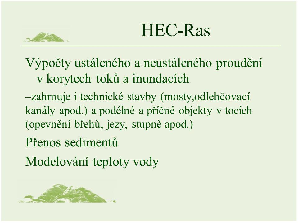 HEC-Ras Výpočty ustáleného a neustáleného proudění v korytech toků a inundacích –zahrnuje i technické stavby (mosty,odlehčovací kanály apod.) a podélné a příčné objekty v tocích (opevnění břehů, jezy, stupně apod.) Přenos sedimentů Modelování teploty vody