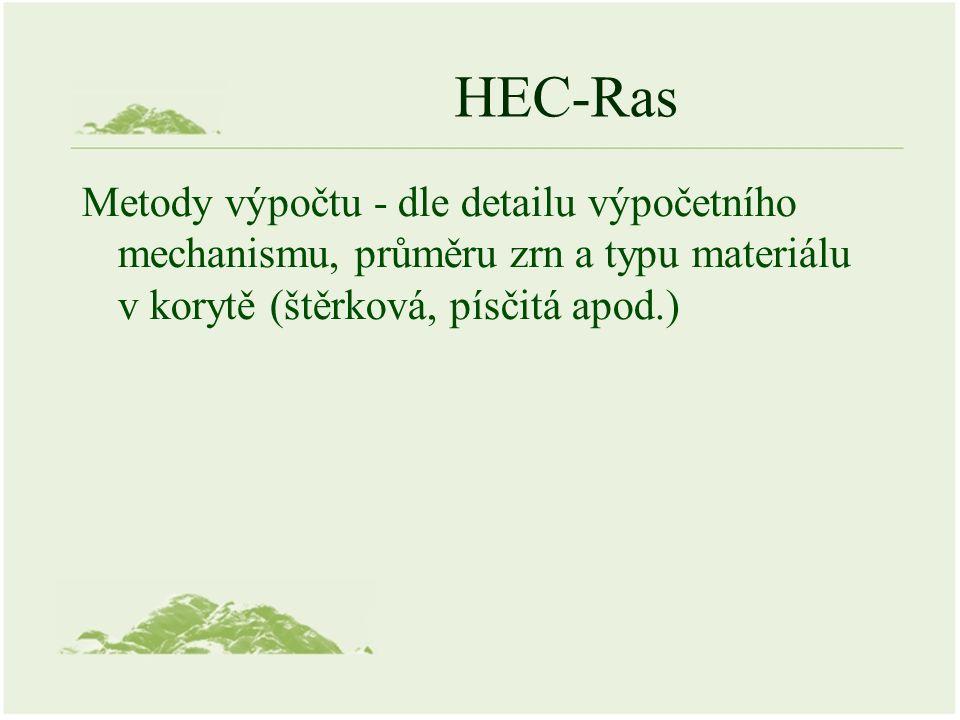 HEC-Ras Metody výpočtu - dle detailu výpočetního mechanismu, průměru zrn a typu materiálu v korytě (štěrková, písčitá apod.)