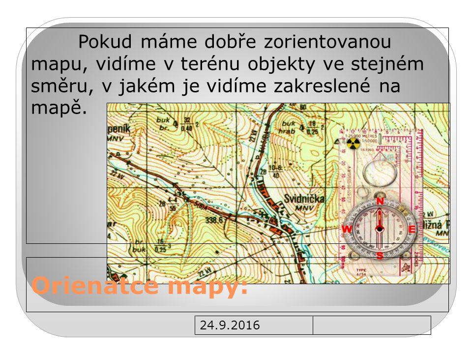 24.9.2016 Zdroje: http://taborhamernice.ic.cz/wp-content/jak-pracovat-s-mapou-a-buzolou.pdf http://mapy.cz.sweb.cz/Mapy-ophoto-vzorek_20cm.jpg http://diverzanti.webdevelopers.cz/documents/10_clanky/036/036d/orientace.jpg http://www.sgs.edu.sk/IMG/GEODEZIA/obr%201%2013.JPG