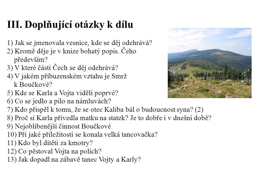 III. Doplňující otázky k dílu 1) Jak se jmenovala vesnice, kde se děj odehrává.