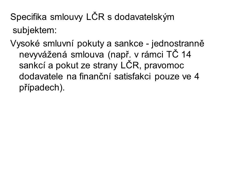 Specifika smlouvy LČR s dodavatelským subjektem: Vysoké smluvní pokuty a sankce - jednostranně nevyvážená smlouva (např. v rámci TČ 14 sankcí a pokut