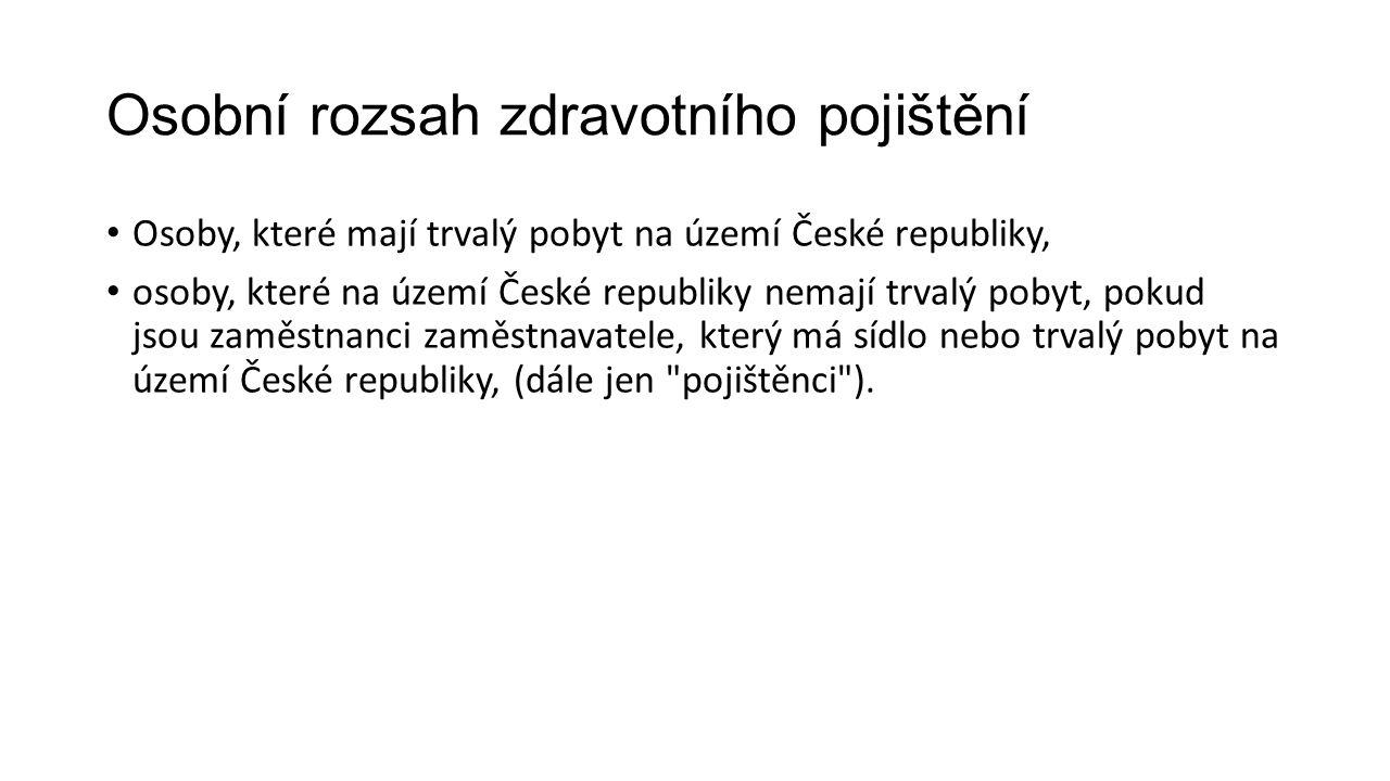 Osobní rozsah zdravotního pojištění Osoby, které mají trvalý pobyt na území České republiky, osoby, které na území České republiky nemají trvalý pobyt, pokud jsou zaměstnanci zaměstnavatele, který má sídlo nebo trvalý pobyt na území České republiky, (dále jen pojištěnci ).