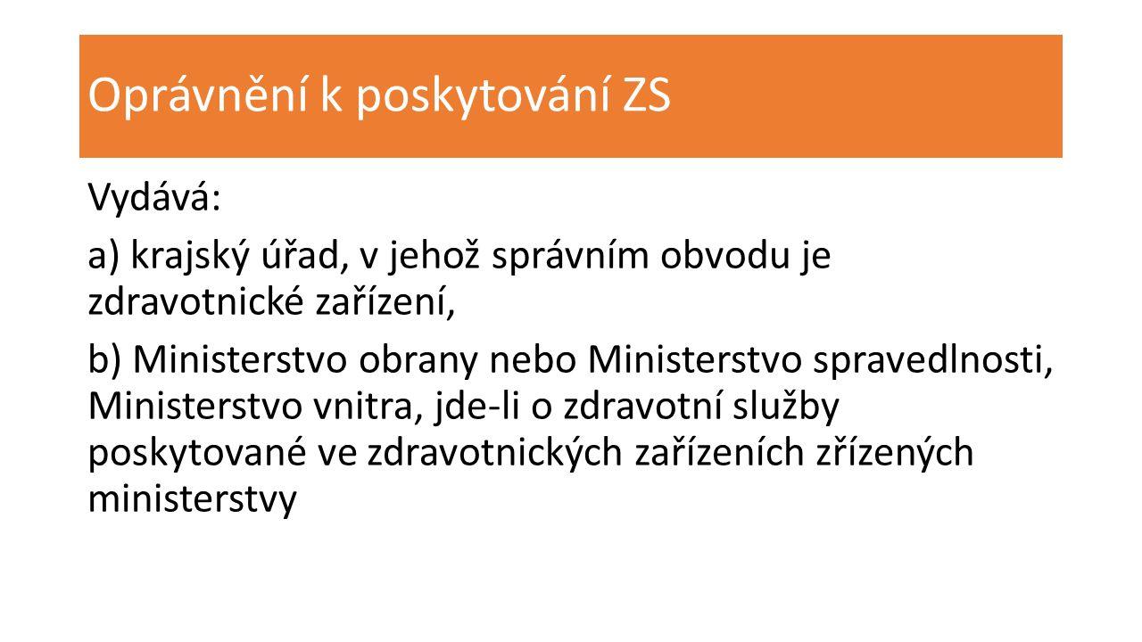 Oprávnění k poskytování ZS Vydává: a) krajský úřad, v jehož správním obvodu je zdravotnické zařízení, b) Ministerstvo obrany nebo Ministerstvo spraved