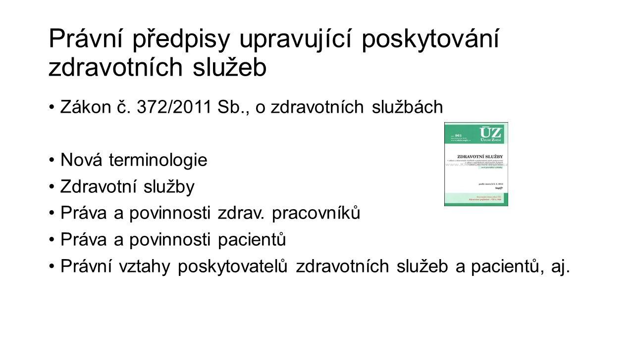 Právní předpisy upravující poskytování zdravotních služeb Zákon č. 372/2011 Sb., o zdravotních službách Nová terminologie Zdravotní služby Práva a pov