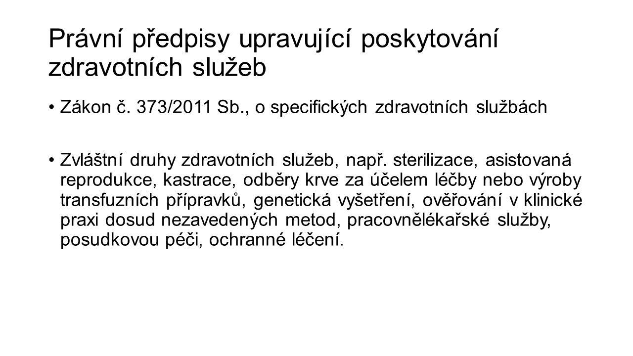 Právní předpisy upravující poskytování zdravotních služeb Zákon č. 373/2011 Sb., o specifických zdravotních službách Zvláštní druhy zdravotních služeb