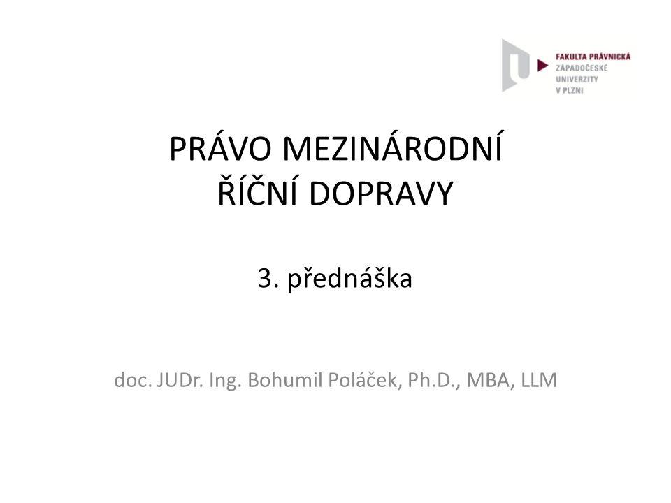 PRÁVO MEZINÁRODNÍ ŘÍČNÍ DOPRAVY 3. přednáška doc. JUDr. Ing. Bohumil Poláček, Ph.D., MBA, LLM