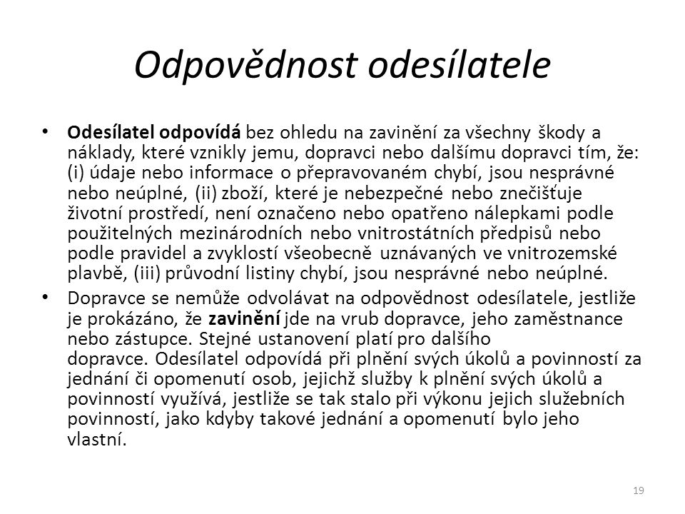 Odpovědnost odesílatele Odesílatel odpovídá bez ohledu na zavinění za všechny škody a náklady, které vznikly jemu, dopravci nebo dalšímu dopravci tím,