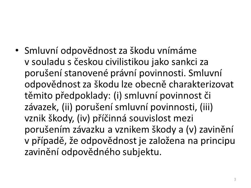 Smluvní odpovědnost za škodu vnímáme v souladu s českou civilistikou jako sankci za porušení stanovené právní povinnosti. Smluvní odpovědnost za škodu