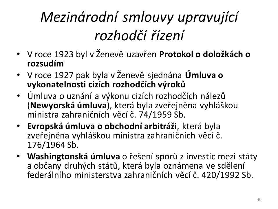 Mezinárodní smlouvy upravující rozhodčí řízení V roce 1923 byl v Ženevě uzavřen Protokol o doložkách o rozsudím V roce 1927 pak byla v Ženevě sjednána Úmluva o vykonatelnosti cizích rozhodčích výroků Úmluva o uznání a výkonu cizích rozhodčích nálezů (Newyorská úmluva), která byla zveřejněna vyhláškou ministra zahraničních věcí č.