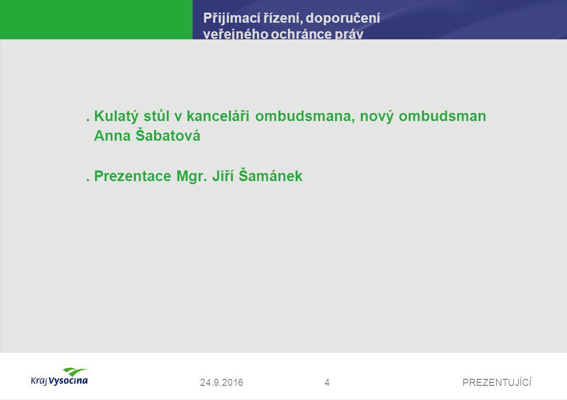 PREZENTUJÍCÍ Přijímací řízení, doporučení veřejného ochránce práv. Kulatý stůl v kanceláři ombudsmana, nový ombudsman Anna Šabatová. Prezentace Mgr. J