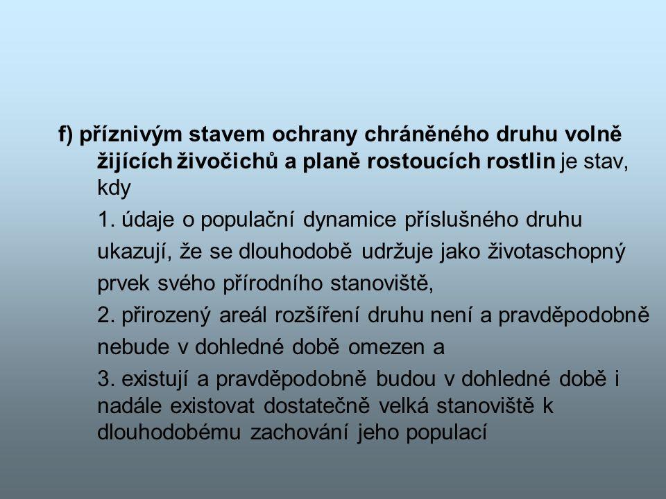f) příznivým stavem ochrany chráněného druhu volně žijících živočichů a planě rostoucích rostlin je stav, kdy 1.