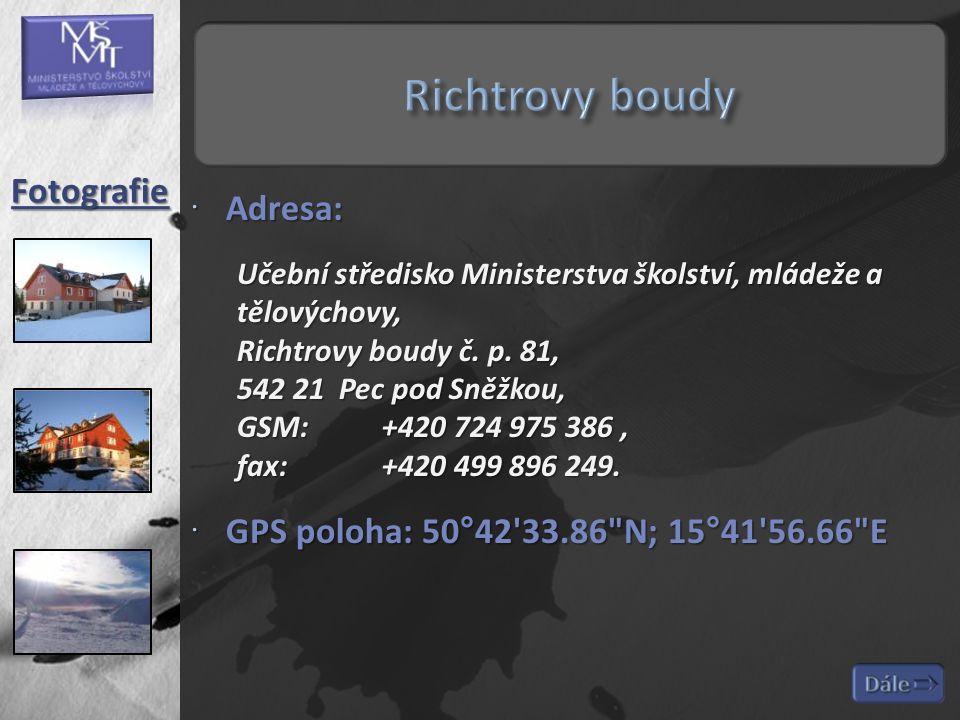  Adresa: Učební středisko Ministerstva školství, mládeže a tělovýchovy, Richtrovy boudy č. p. 81, 542 21 Pec pod Sněžkou, GSM: +420 724 975 386, fax: