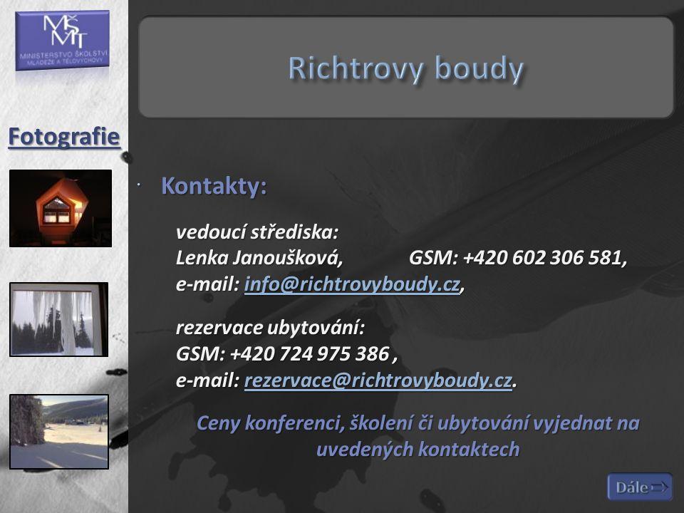  Kontakty: vedoucí střediska: Lenka Janoušková,GSM: +420 602 306 581, e-mail: info@richtrovyboudy.cz, info@richtrovyboudy.cz rezervace ubytování: GSM: +420 724 975 386, e-mail: rezervace@richtrovyboudy.cz.