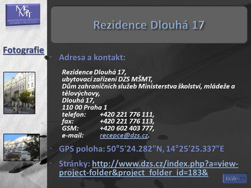  Adresa a kontakt: Rezidence Dlouhá 17, ubytovací zařízení DZS MŠMT, Dům zahraničních služeb Ministerstva školství, mládeže a tělovýchovy, Dlouhá 17, 110 00 Praha 1 telefon: +420 221 776 111, fax: +420 221 776 113, GSM:+420 602 403 777, e-mail: recepce@dzs.cz.