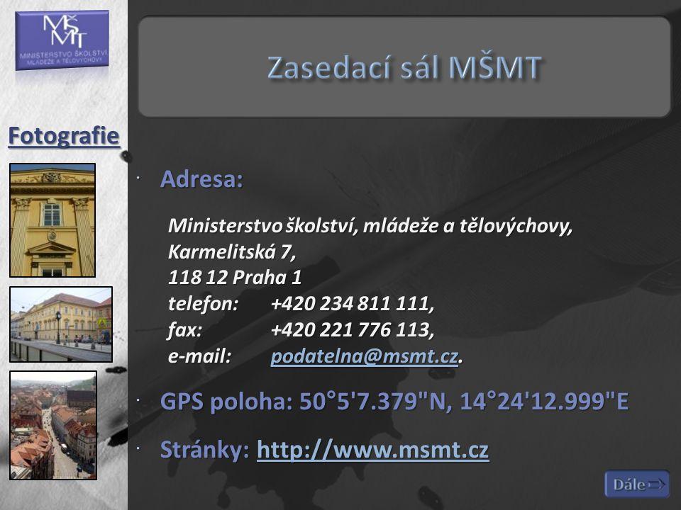  Adresa: Ministerstvo školství, mládeže a tělovýchovy, Karmelitská 7, 118 12 Praha 1 telefon: +420 234 811 111, fax: +420 221 776 113, e-mail: podatelna@msmt.cz.