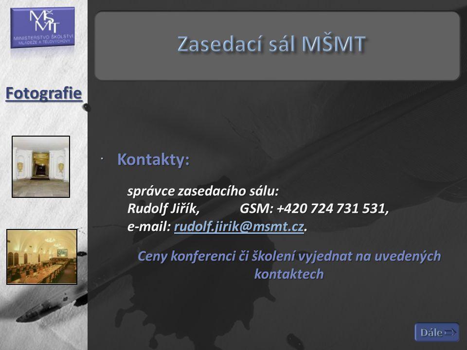  Kontakty: správce zasedacího sálu: Rudolf Jiřík,GSM: +420 724 731 531, e-mail: rudolf.jirik@msmt.cz.