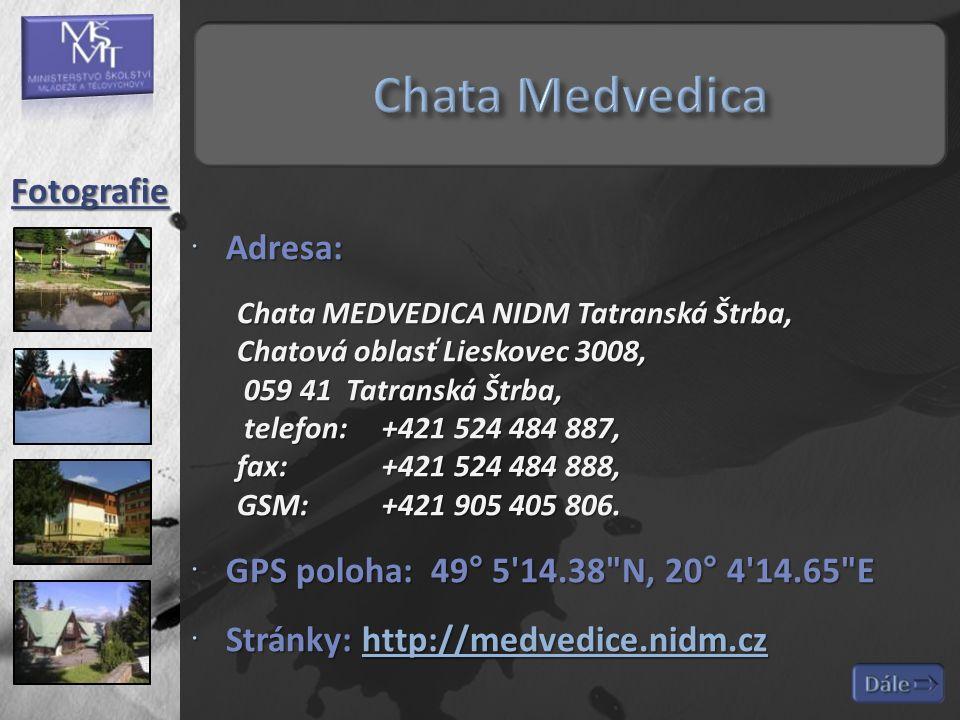  Adresa: Chata MEDVEDICA NIDM Tatranská Štrba, Chatová oblasť Lieskovec 3008, 059 41 Tatranská Štrba, telefon: +421 524 484 887, fax: +421 524 484 888, GSM:+421 905 405 806.