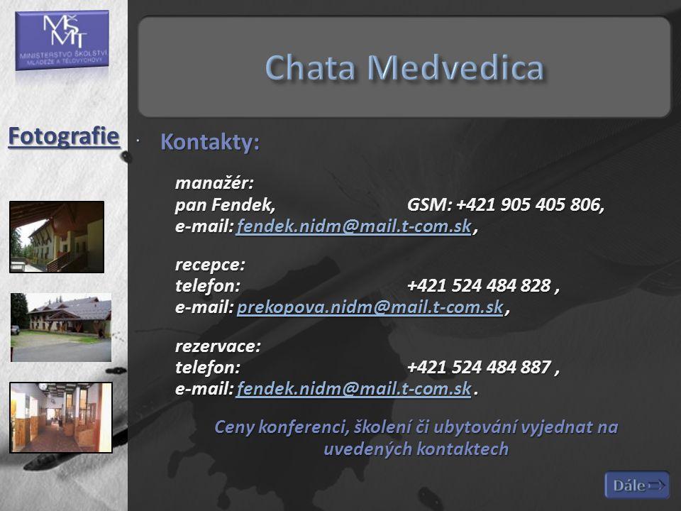  Kontakty: manažér: pan Fendek,GSM: +421 905 405 806, e-mail: fendek.nidm@mail.t-com.sk, fendek.nidm@mail.t-com.sk recepce: telefon:+421 524 484 828, e-mail: prekopova.nidm@mail.t-com.sk, prekopova.nidm@mail.t-com.sk rezervace: telefon:+421 524 484 887, e-mail: fendek.nidm@mail.t-com.sk.