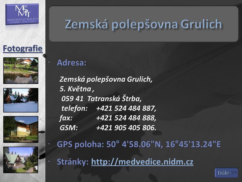  Adresa: Zemská polepšovna Grulich, 5. Května, 059 41 Tatranská Štrba, telefon: +421 524 484 887, fax: +421 524 484 888, GSM:+421 905 405 806.  GPS