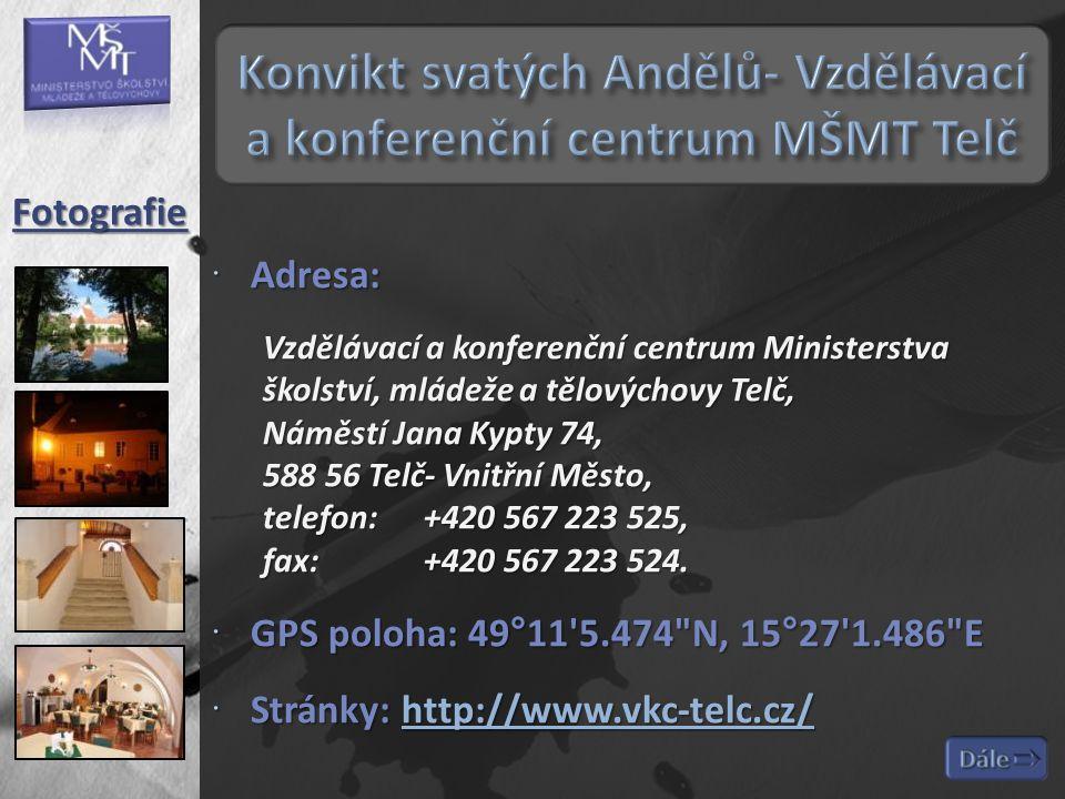  Adresa: Vzdělávací a konferenční centrum Ministerstva školství, mládeže a tělovýchovy Telč, Náměstí Jana Kypty 74, 588 56 Telč- Vnitřní Město, telef
