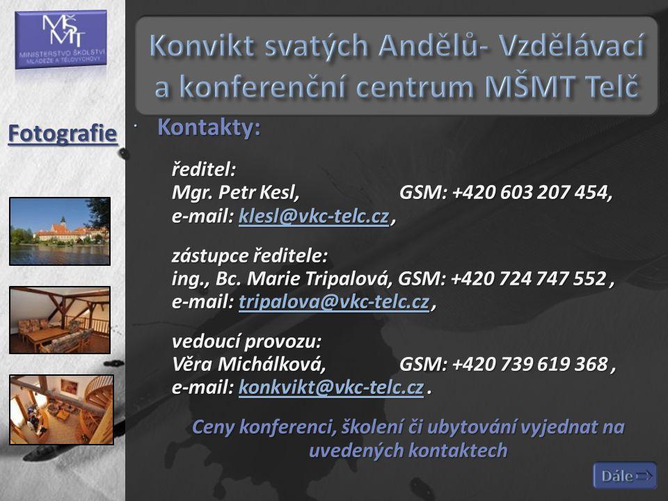  Kontakty: ředitel: Mgr. Petr Kesl,GSM: +420 603 207 454, e-mail: klesl@vkc-telc.cz, klesl@vkc-telc.cz zástupce ředitele: ing., Bc. Marie Tripalová,