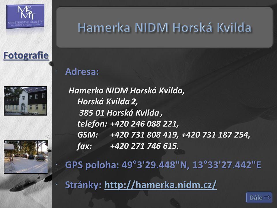  Adresa: Hamerka NIDM Horská Kvilda, Horská Kvilda 2, 385 01 Horská Kvilda, telefon: +420 246 088 221, GSM:+420 731 808 419, +420 731 187 254, fax: +420 271 746 615.