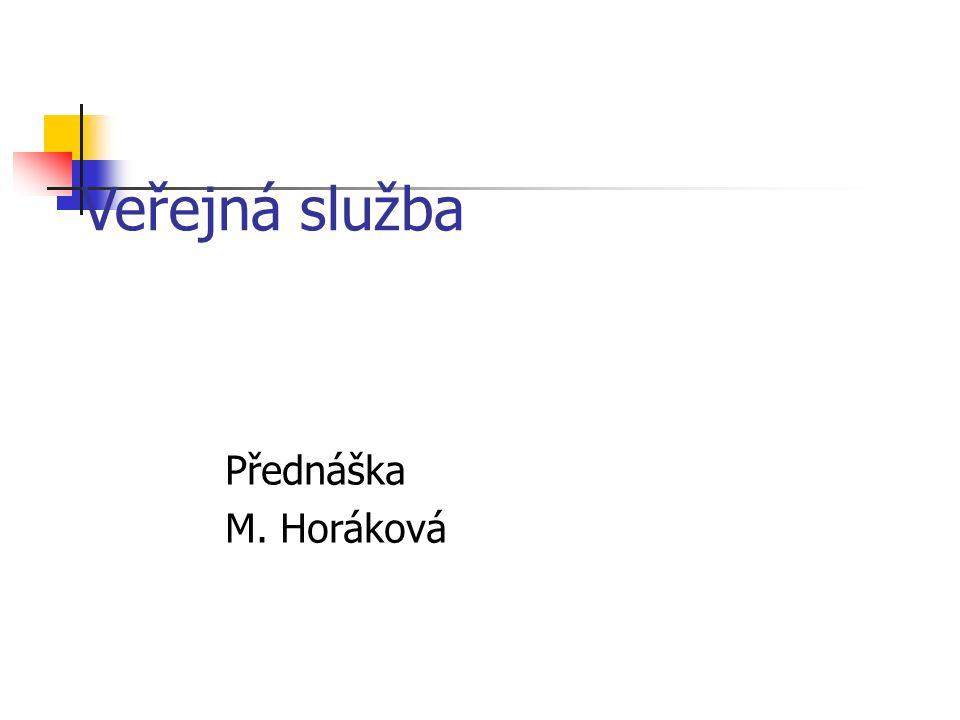 Veřejná služba –rozsah tématu Obecná charakteristika Česká právní úprava Právní poměry úředníků územních samosprávných celků Státní služba podle Služebního zákona