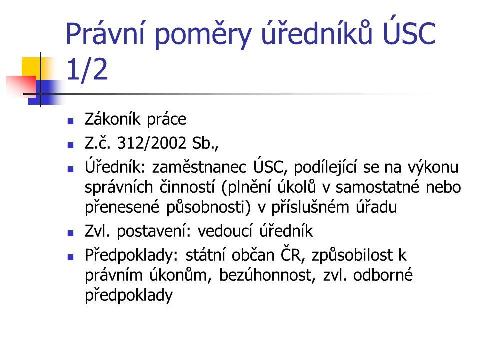 Právní poměry úředníků ÚSC 1/2 Zákoník práce Z.č. 312/2002 Sb., Úředník: zaměstnanec ÚSC, podílející se na výkonu správních činností (plnění úkolů v s