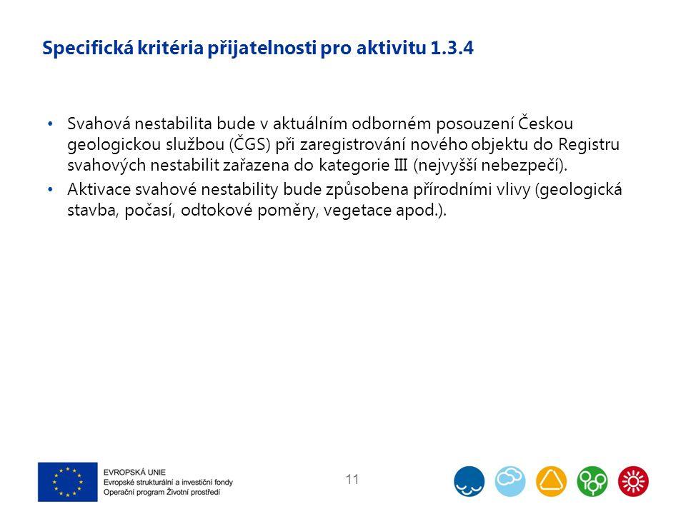 Specifická kritéria přijatelnosti pro aktivitu 1.3.4 Svahová nestabilita bude v aktuálním odborném posouzení Českou geologickou službou (ČGS) při zaregistrování nového objektu do Registru svahových nestabilit zařazena do kategorie III (nejvyšší nebezpečí).