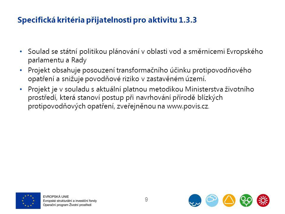 Specifická kritéria přijatelnosti pro aktivitu 1.3.3 Soulad se státní politikou plánování v oblasti vod a směrnicemi Evropského parlamentu a Rady Projekt obsahuje posouzení transformačního účinku protipovodňového opatření a snižuje povodňové riziko v zastavěném území.