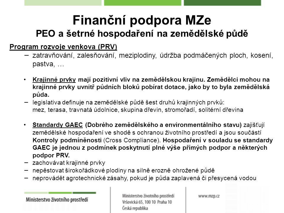 Finanční podpora MZe PEO a šetrné hospodaření na zemědělské půdě Program rozvoje venkova (PRV) − zatravňování, zalesňování, meziplodiny, údržba podmáčených ploch, kosení, pastva, … Krajinné prvky mají pozitivní vliv na zemědělskou krajinu.